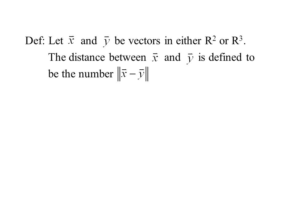 Def: Let and be vectors in either R2 or R3.