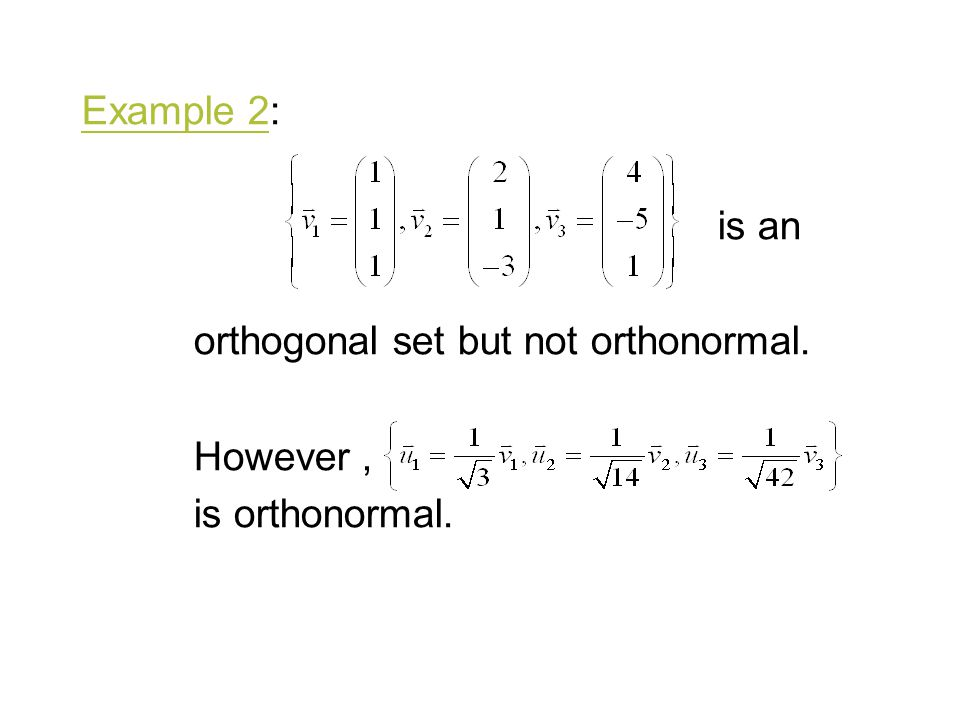 Example 2: is an orthogonal set but not orthonormal. However , is orthonormal.
