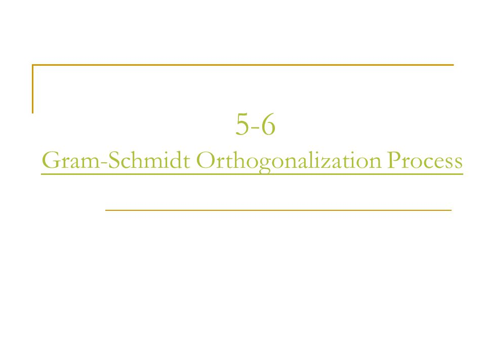 5-6 Gram-Schmidt Orthogonalization Process