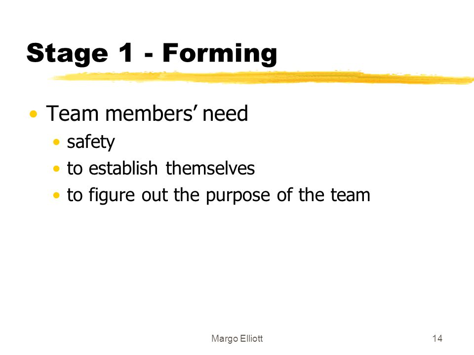 Stage 1 - Forming Team members' need safety to establish themselves