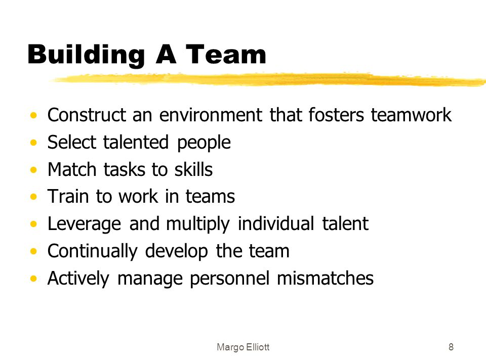 Building A Team Construct an environment that fosters teamwork