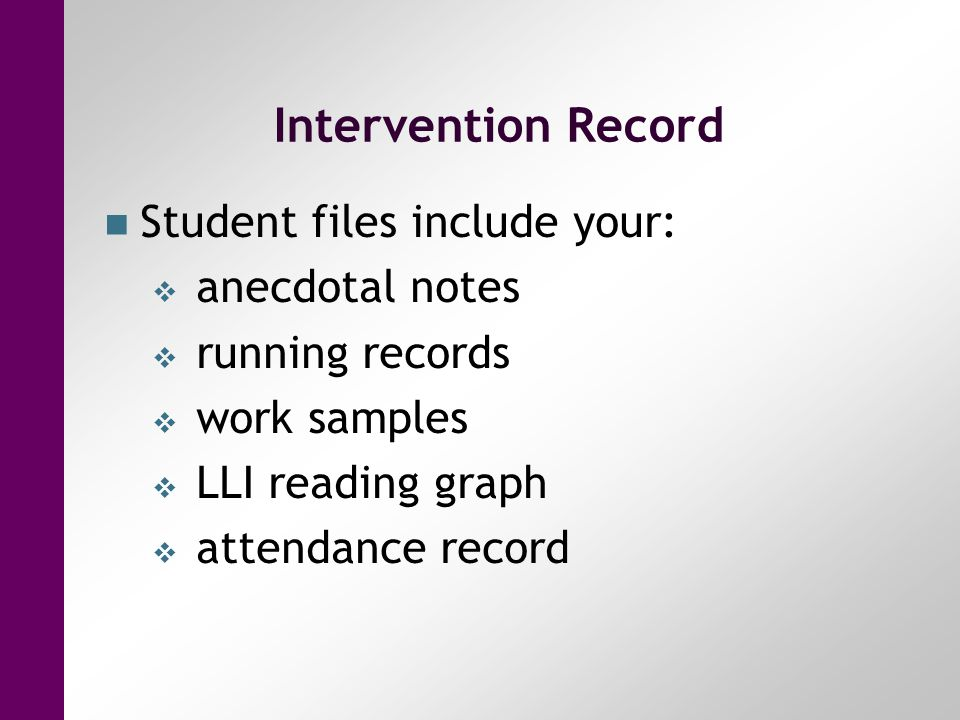 Intervention Record Student files include your: anecdotal notes