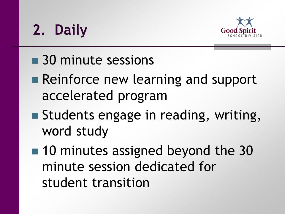 2. Daily 30 minute sessions. Reinforce new learning and support accelerated program. Students engage in reading, writing, word study.