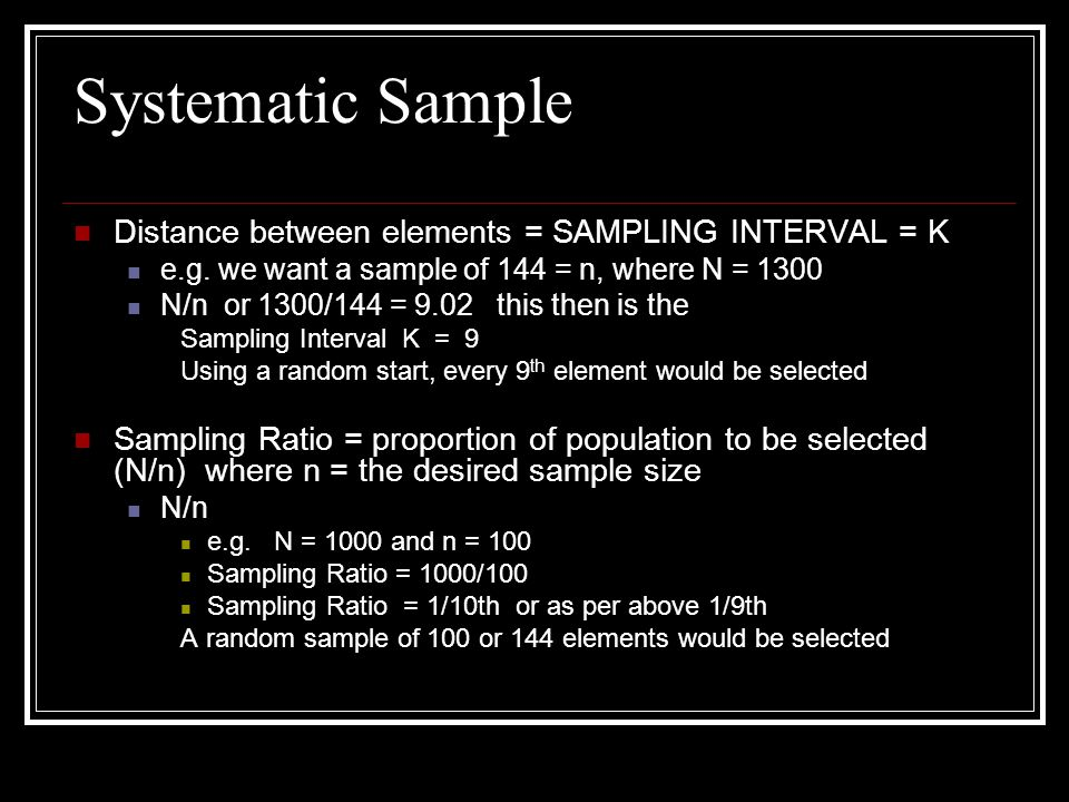 Systematic Sample Distance between elements = SAMPLING INTERVAL = K