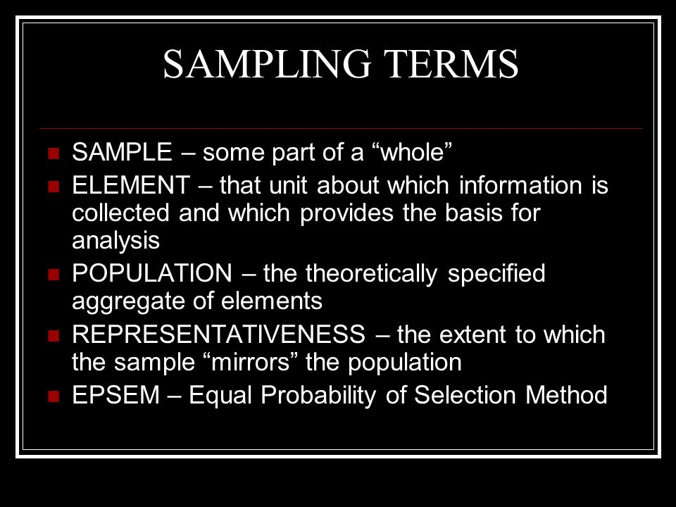 SAMPLING TERMS SAMPLE – some part of a whole