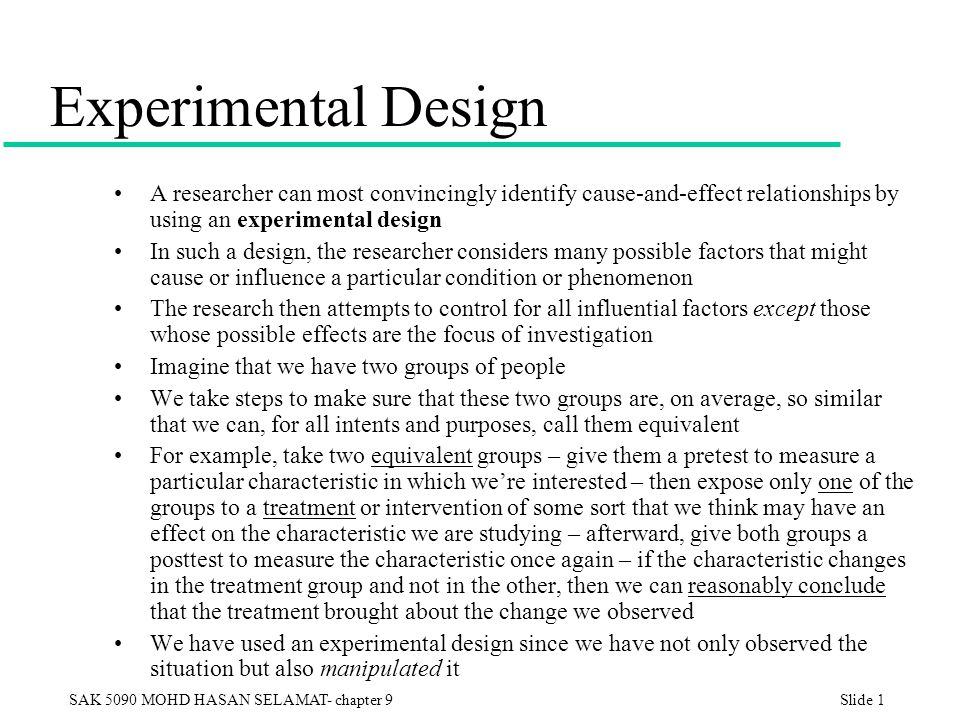 Experimental Design A researcher can most convincingly identify cause-and-effect relationships by using an experimental design.