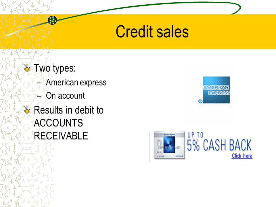 Credit sales Two types: Results in debit to ACCOUNTS RECEIVABLE