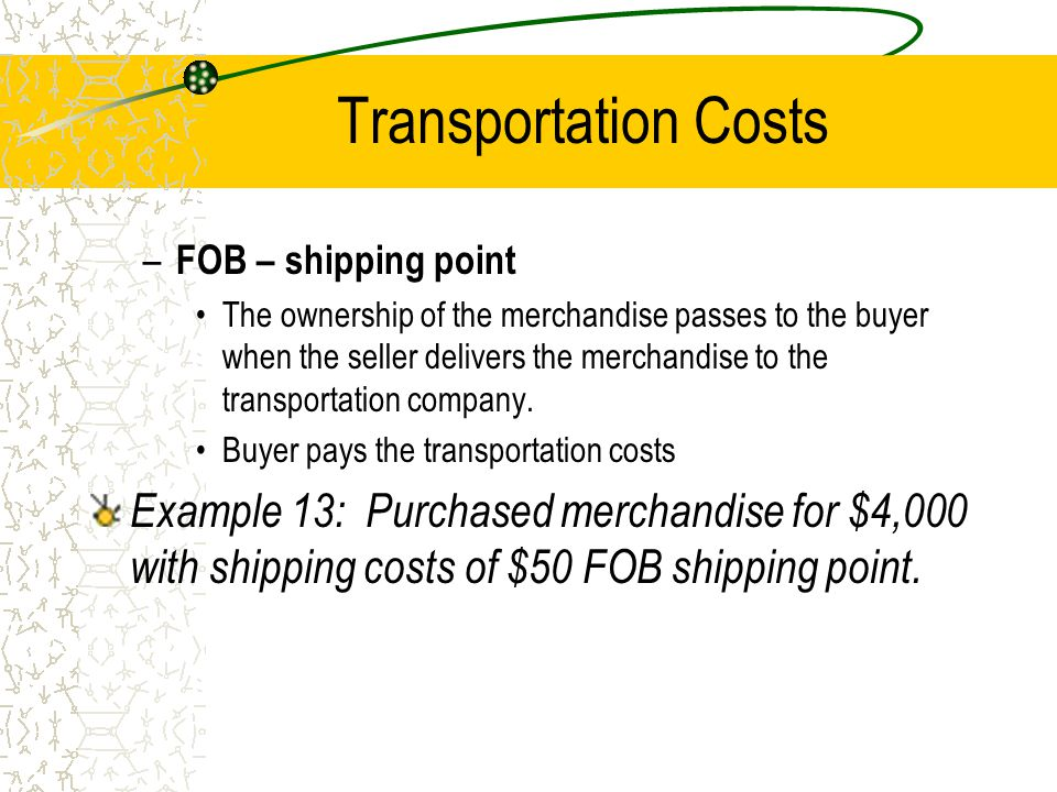 Transportation Costs FOB – shipping point.
