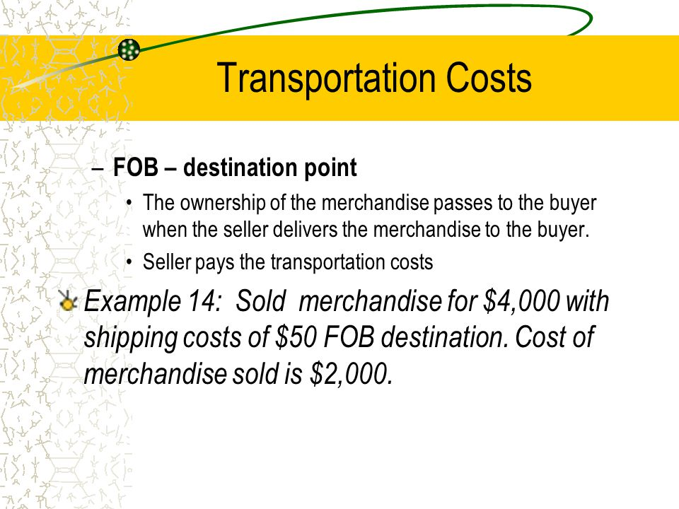 Transportation Costs FOB – destination point.