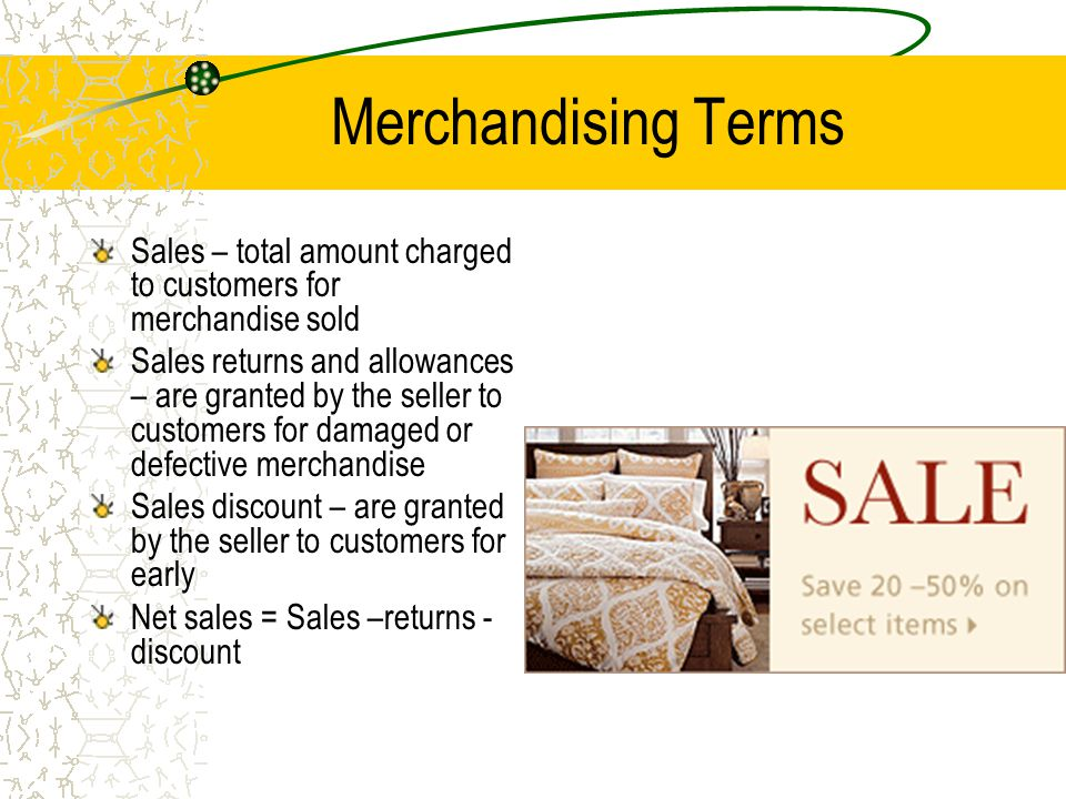 Merchandising Terms Sales – total amount charged to customers for merchandise sold.