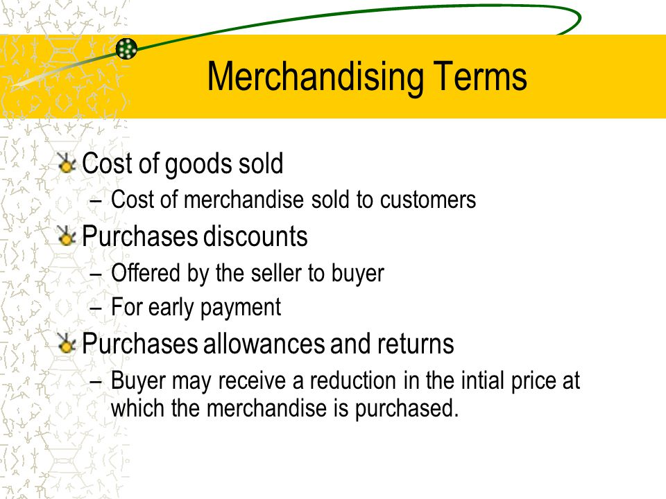 Merchandising Terms Cost of goods sold Purchases discounts