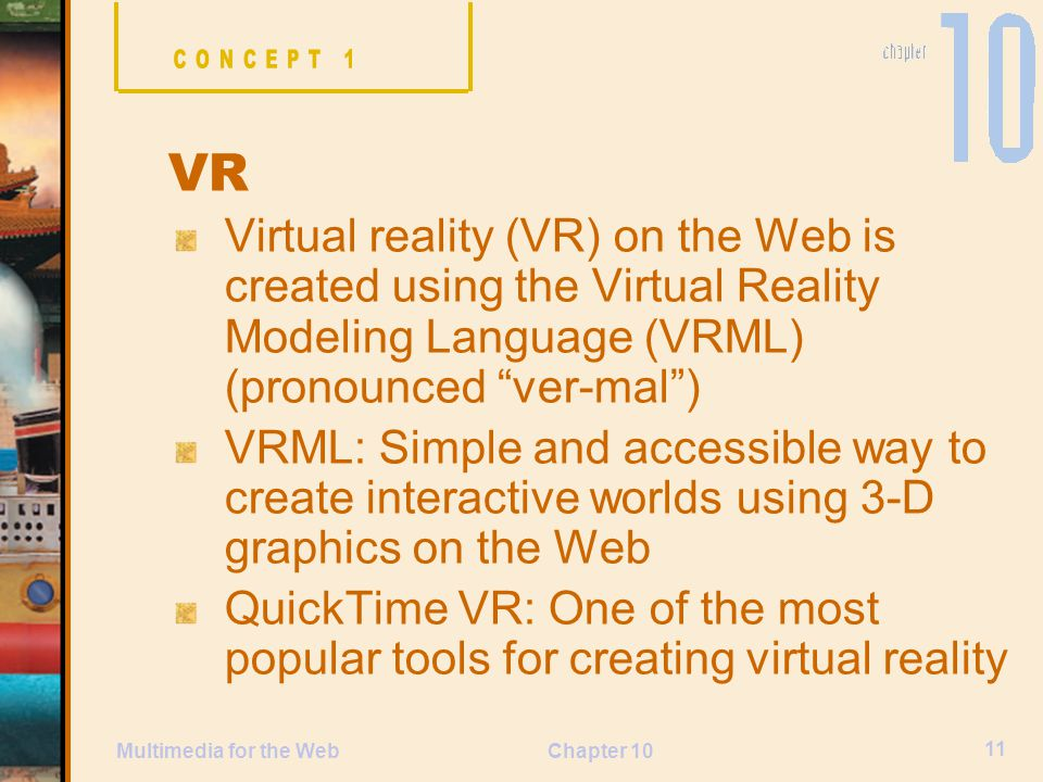 CONCEPT 1 VR. Virtual reality (VR) on the Web is created using the Virtual Reality Modeling Language (VRML) (pronounced ver-mal )