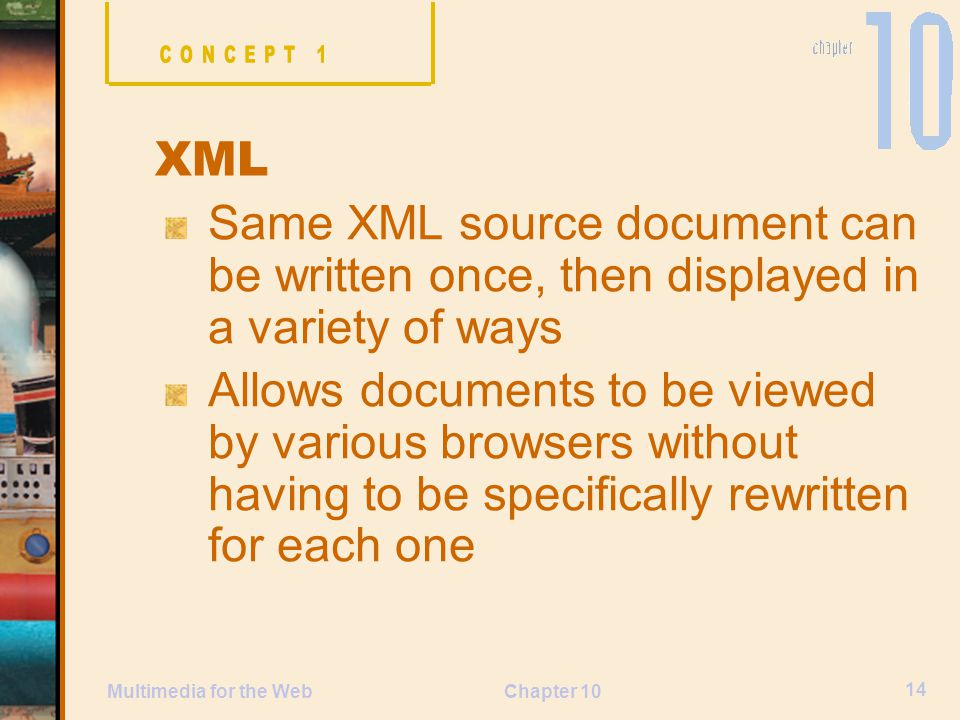 CONCEPT 1 XML. Same XML source document can be written once, then displayed in a variety of ways.