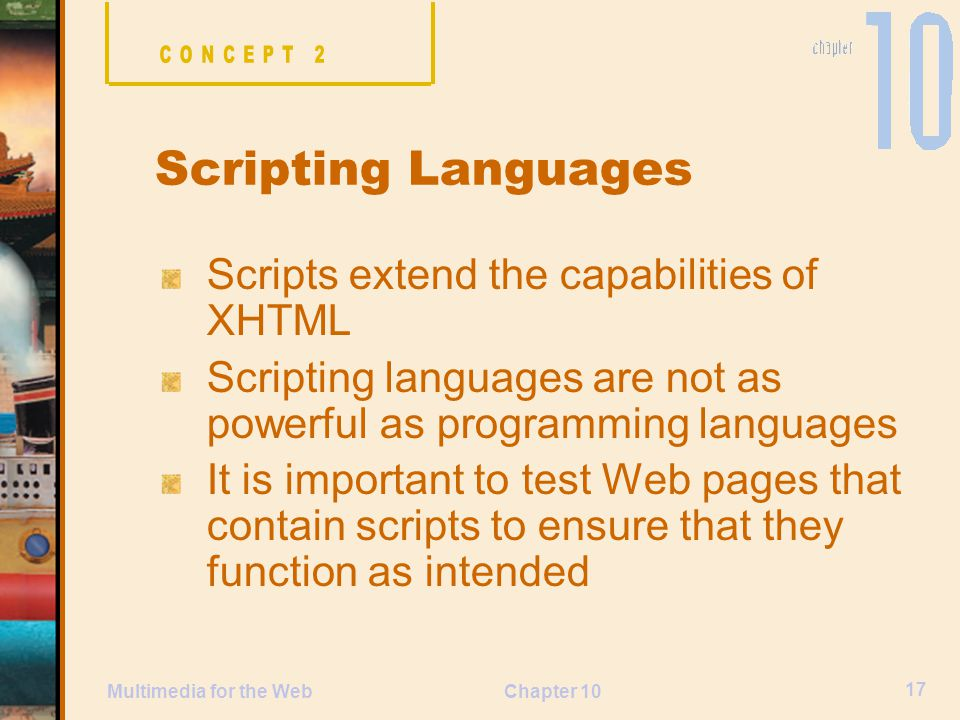 Scripting Languages Scripts extend the capabilities of XHTML