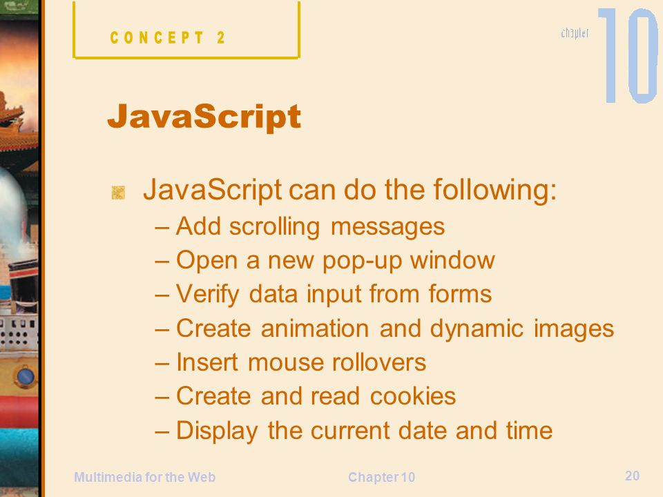 JavaScript JavaScript can do the following: Add scrolling messages