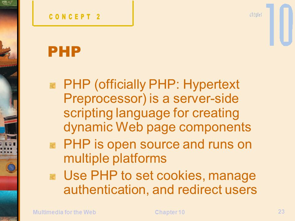 CONCEPT 2 PHP. PHP (officially PHP: Hypertext Preprocessor) is a server-side scripting language for creating dynamic Web page components.