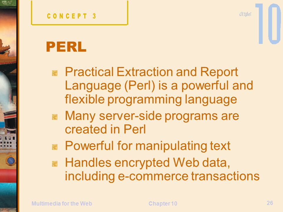 CONCEPT 3 PERL. Practical Extraction and Report Language (Perl) is a powerful and flexible programming language.