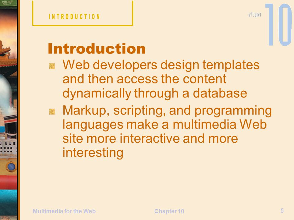 INTRODUCTION Introduction. Web developers design templates and then access the content dynamically through a database.