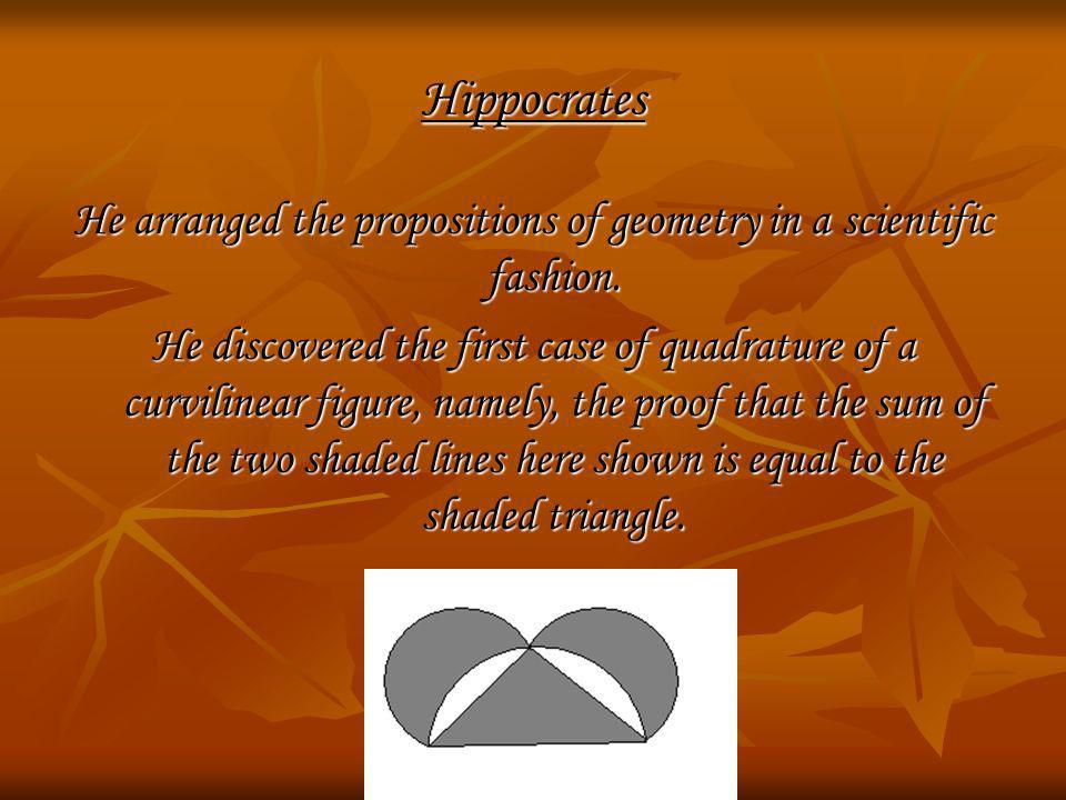 He arranged the propositions of geometry in a scientific fashion.