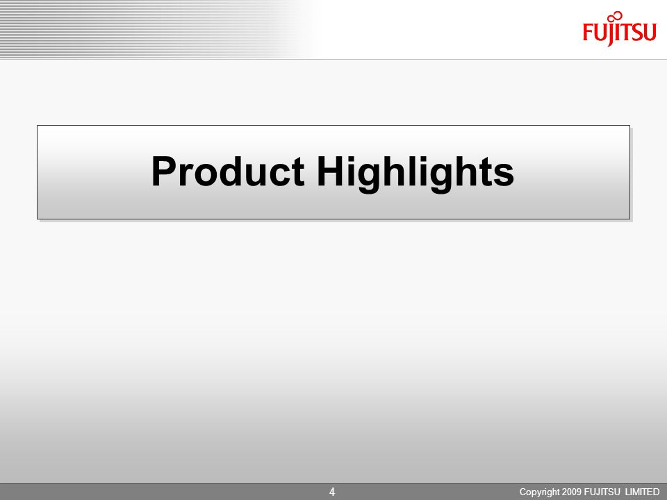 Product Highlights Copyright 2009 FUJITSU LIMITED
