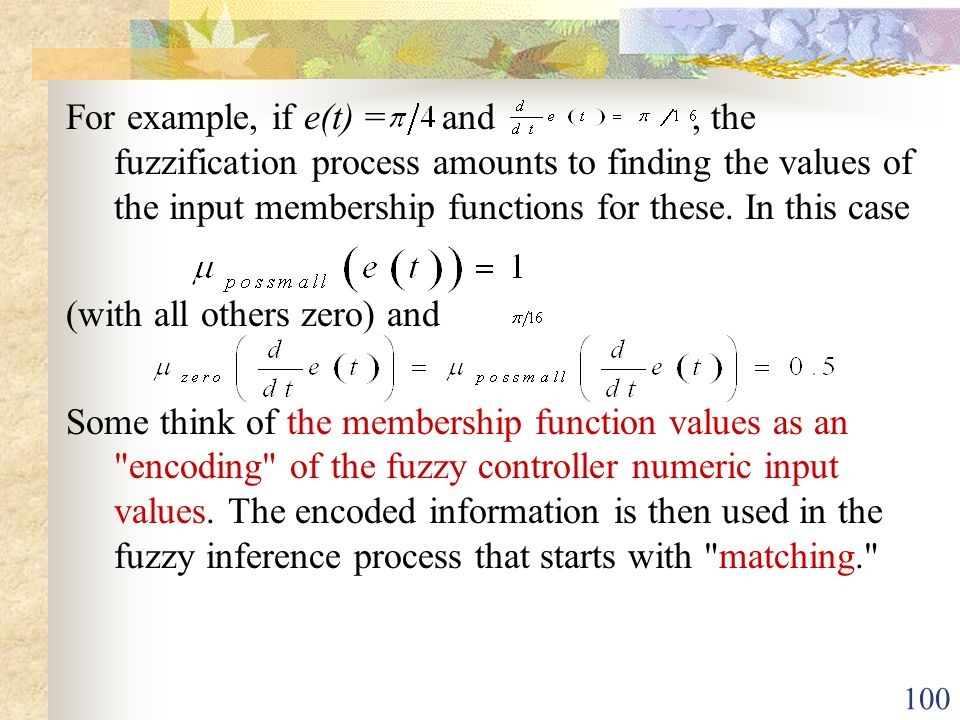 For example, if e(t) = and , the fuzzification process amounts to finding the values of the input membership functions for these. In this case