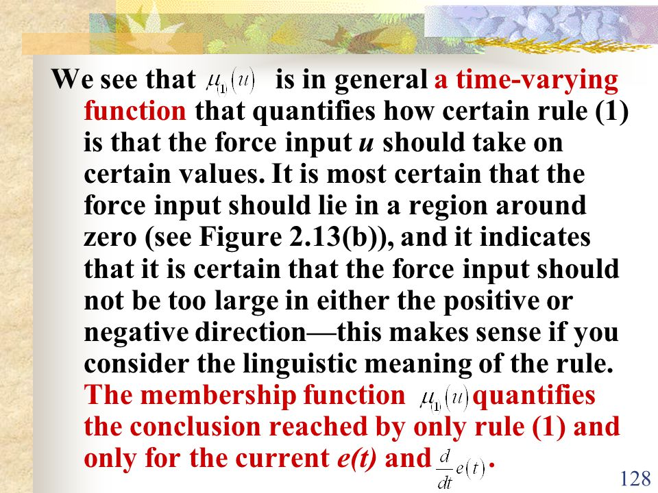 We see that is in general a time-varying function that quantifies how certain rule (1) is that the force input u should take on certain values.