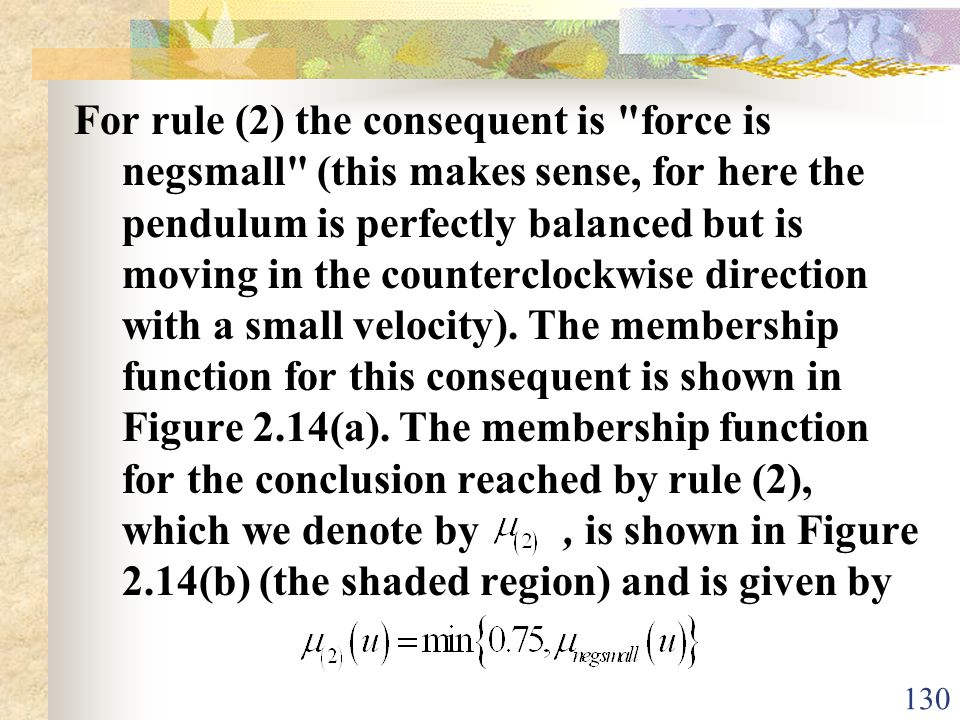 For rule (2) the consequent is force is negsmall (this makes sense, for here the pendulum is perfectly balanced but is moving in the counterclockwise direction with a small velocity).