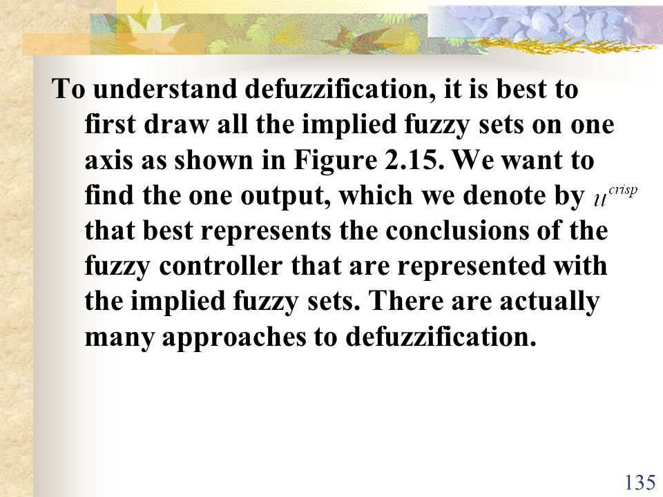 To understand defuzzification, it is best to first draw all the implied fuzzy sets on one axis as shown in Figure 2.15.