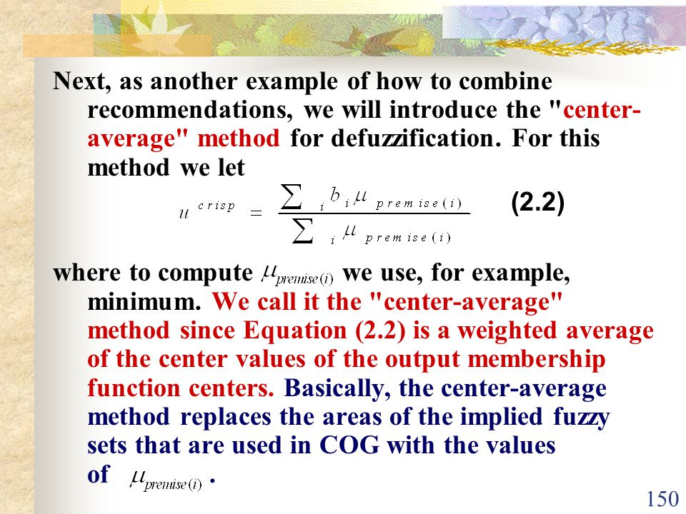 Next, as another example of how to combine recommendations, we will introduce the center-average method for defuzzification. For this method we let