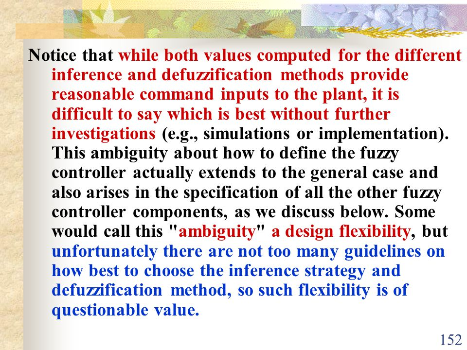 Notice that while both values computed for the different inference and defuzzification methods provide reasonable command inputs to the plant, it is difficult to say which is best without further investigations (e.g., simulations or implementation).