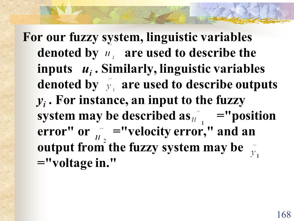 For our fuzzy system, linguistic variables denoted by are used to describe the inputs ui .