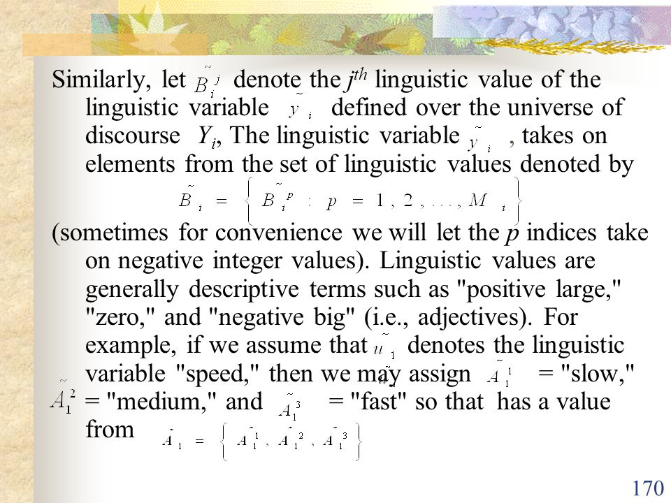Similarly, let denote the jth linguistic value of the linguistic variable defined over the universe of discourse Yi, The linguistic variable , takes on elements from the set of linguistic values denoted by