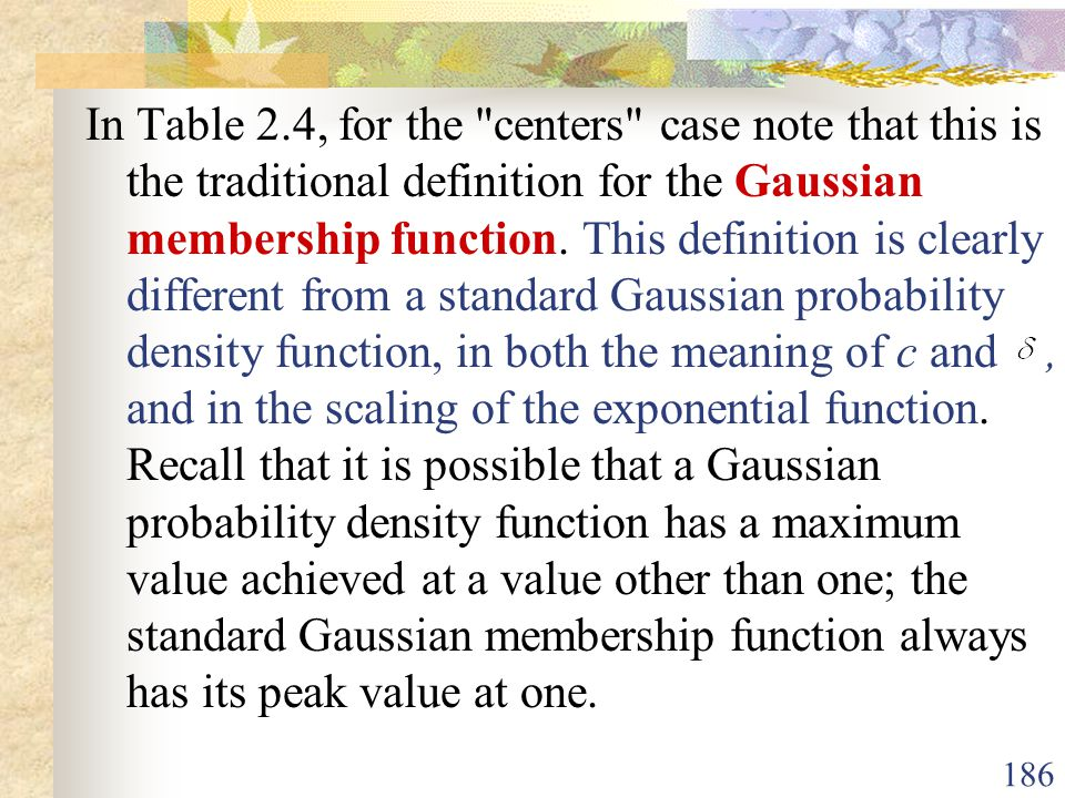 In Table 2.4, for the centers case note that this is the traditional definition for the Gaussian membership function.