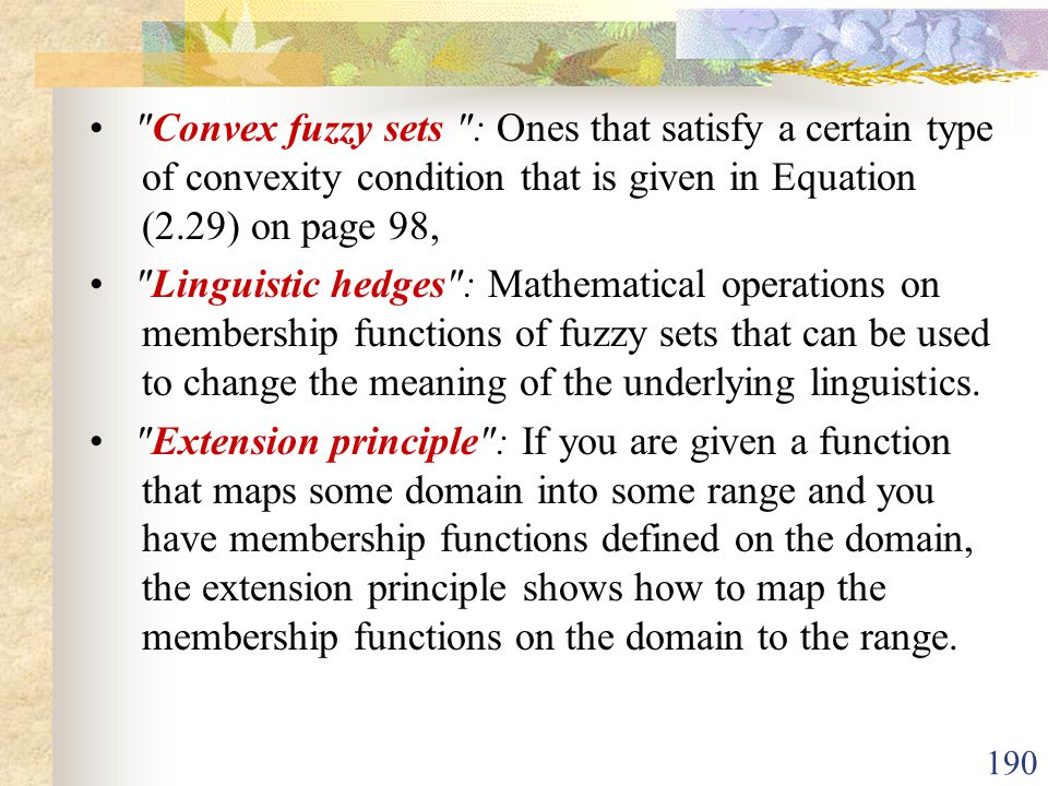 • Convex fuzzy sets : Ones that satisfy a certain type of convexity condition that is given in Equation (2.29) on page 98,