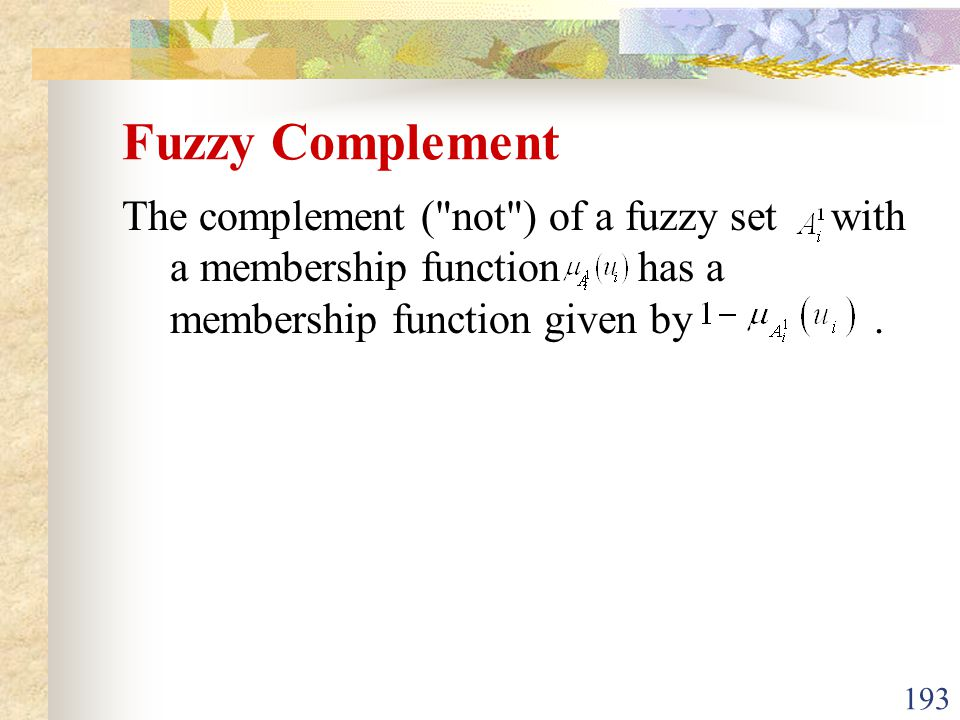 Fuzzy Complement The complement ( not ) of a fuzzy set with a membership function has a membership function given by .