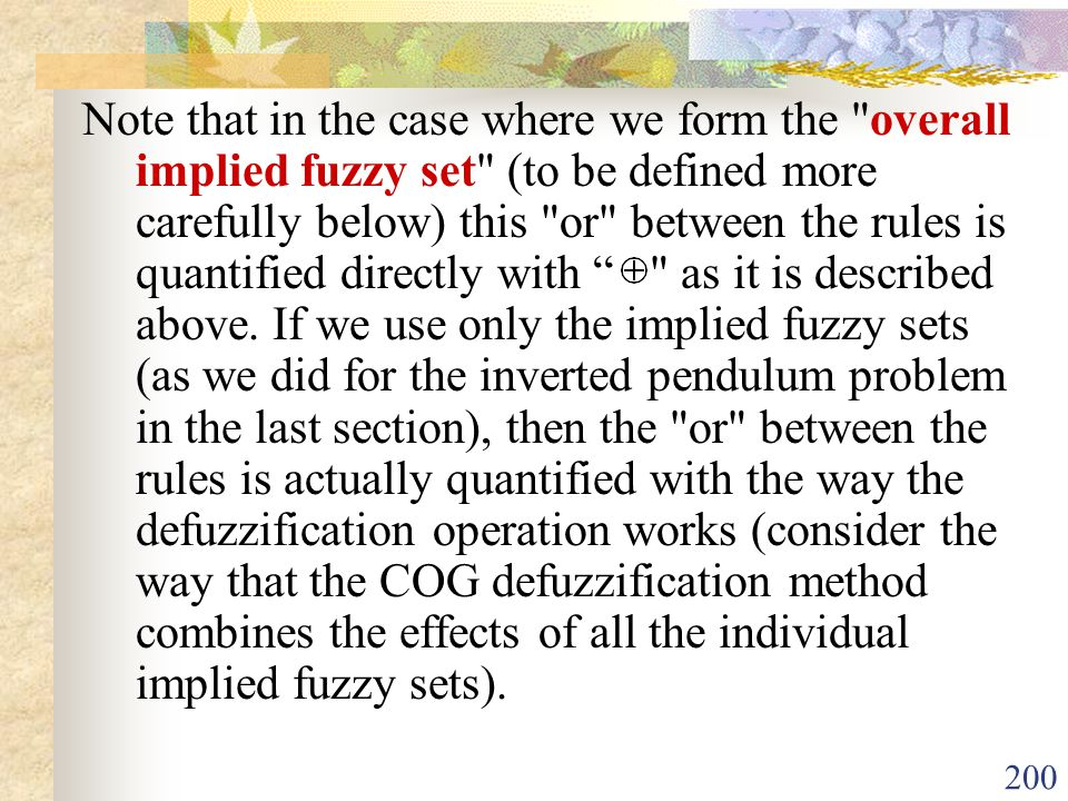 Note that in the case where we form the overall implied fuzzy set (to be defined more carefully below) this or between the rules is quantified directly with as it is described above.