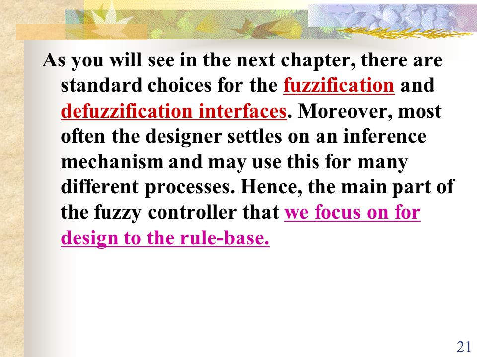 As you will see in the next chapter, there are standard choices for the fuzzification and defuzzification interfaces.