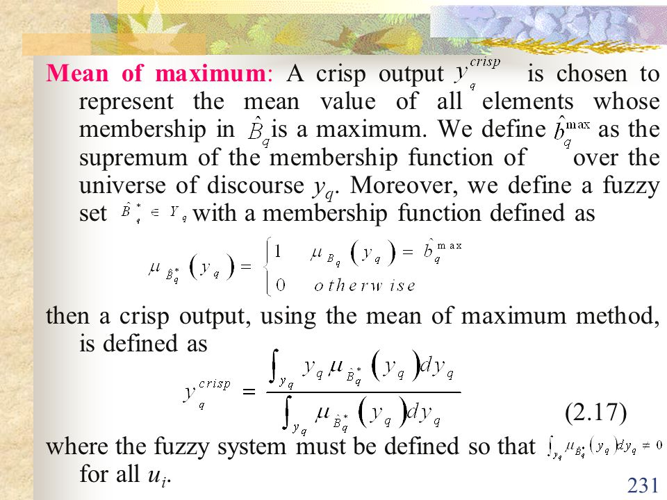 Mean of maximum: A crisp output is chosen to represent the mean value of all elements whose membership in is a maximum. We define as the supremum of the membership function of over the universe of discourse yq. Moreover, we define a fuzzy set with a membership function defined as