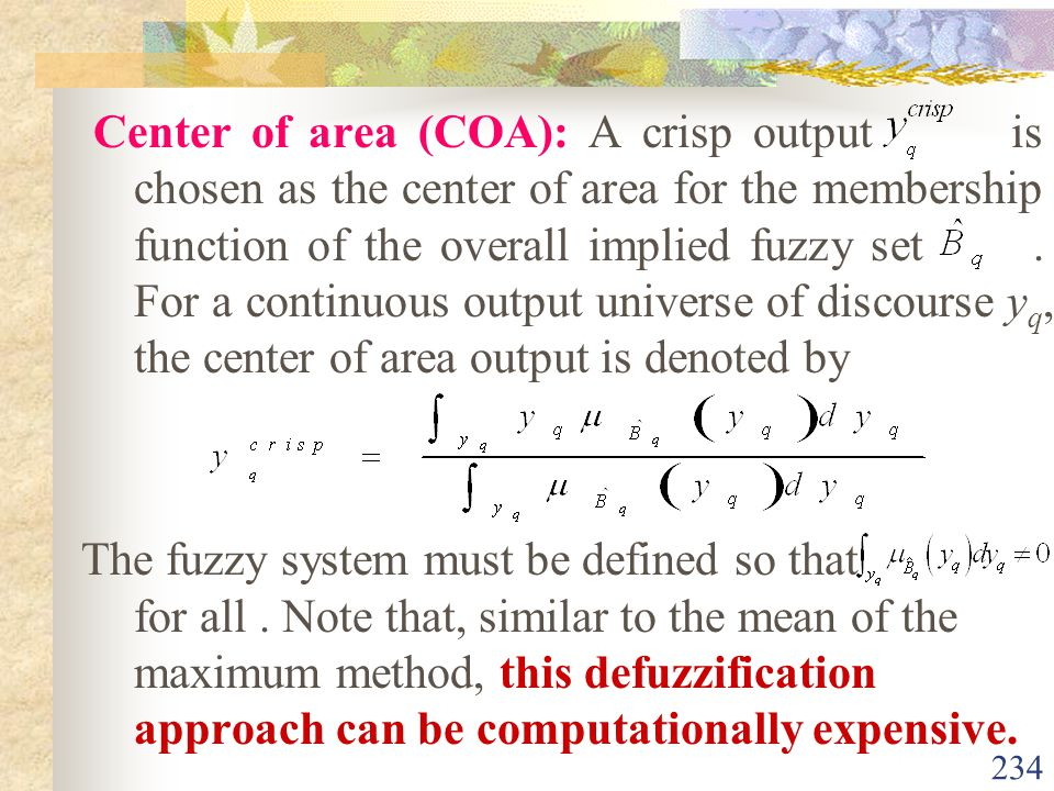 Center of area (COA): A crisp output is chosen as the center of area for the membership function of the overall implied fuzzy set . For a continuous output universe of discourse yq, the center of area output is denoted by