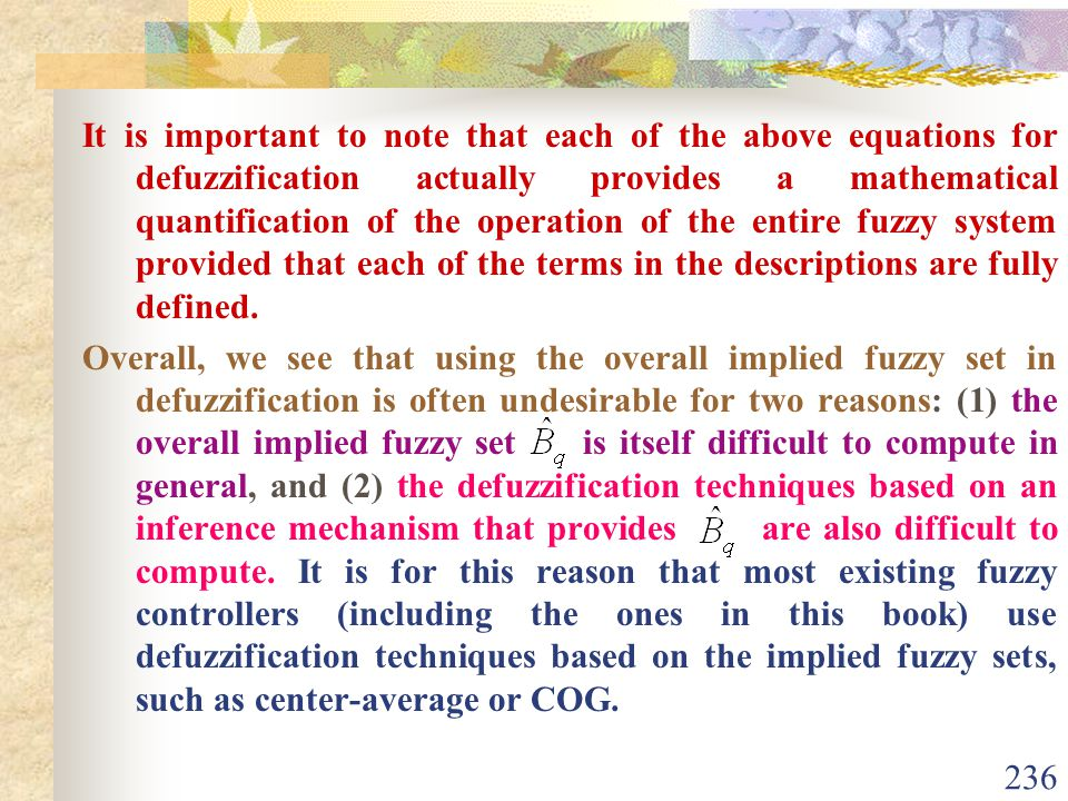 It is important to note that each of the above equations for defuzzification actually provides a mathematical quantification of the operation of the entire fuzzy system provided that each of the terms in the descriptions are fully defined.
