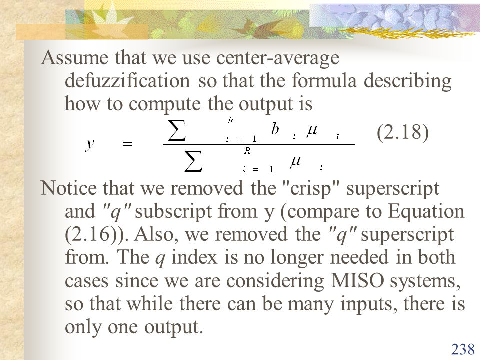 Assume that we use center-average defuzzification so that the formula describing how to compute the output is
