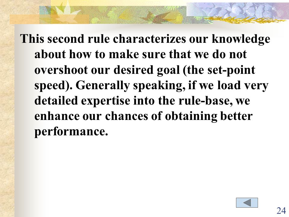 This second rule characterizes our knowledge about how to make sure that we do not over­shoot our desired goal (the set-point speed).