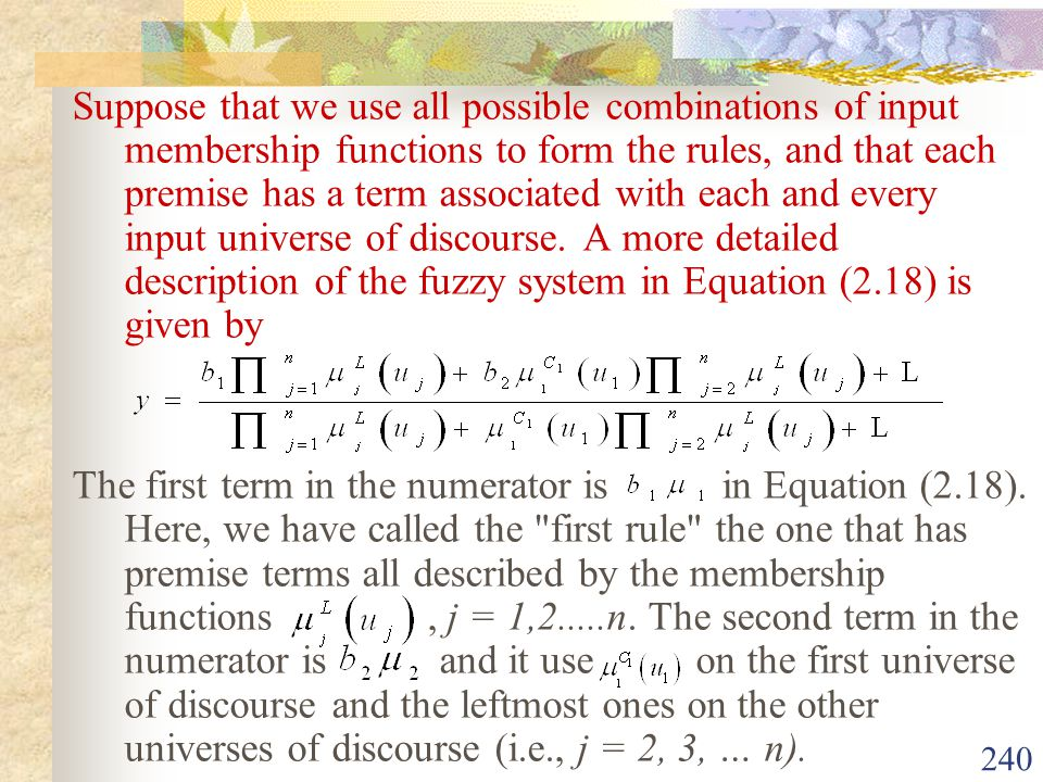 Suppose that we use all possible combinations of input membership functions to form the rules, and that each premise has a term associated with each and every input universe of discourse. A more detailed description of the fuzzy system in Equation (2.18) is given by