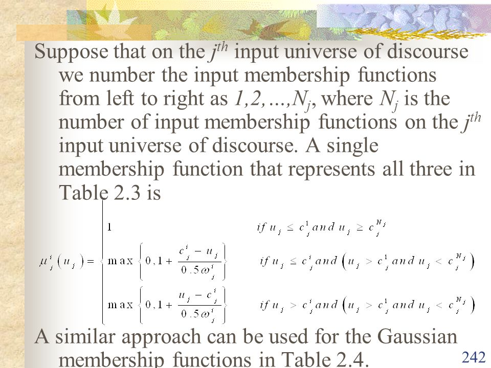 Suppose that on the jth input universe of discourse we number the input membership functions from left to right as 1,2,…,Nj, where Nj is the number of input membership functions on the jth input universe of discourse. A single membership function that represents all three in Table 2.3 is
