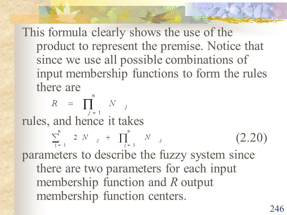 This formula clearly shows the use of the product to represent the premise. Notice that since we use all possible combinations of input membership functions to form the rules there are