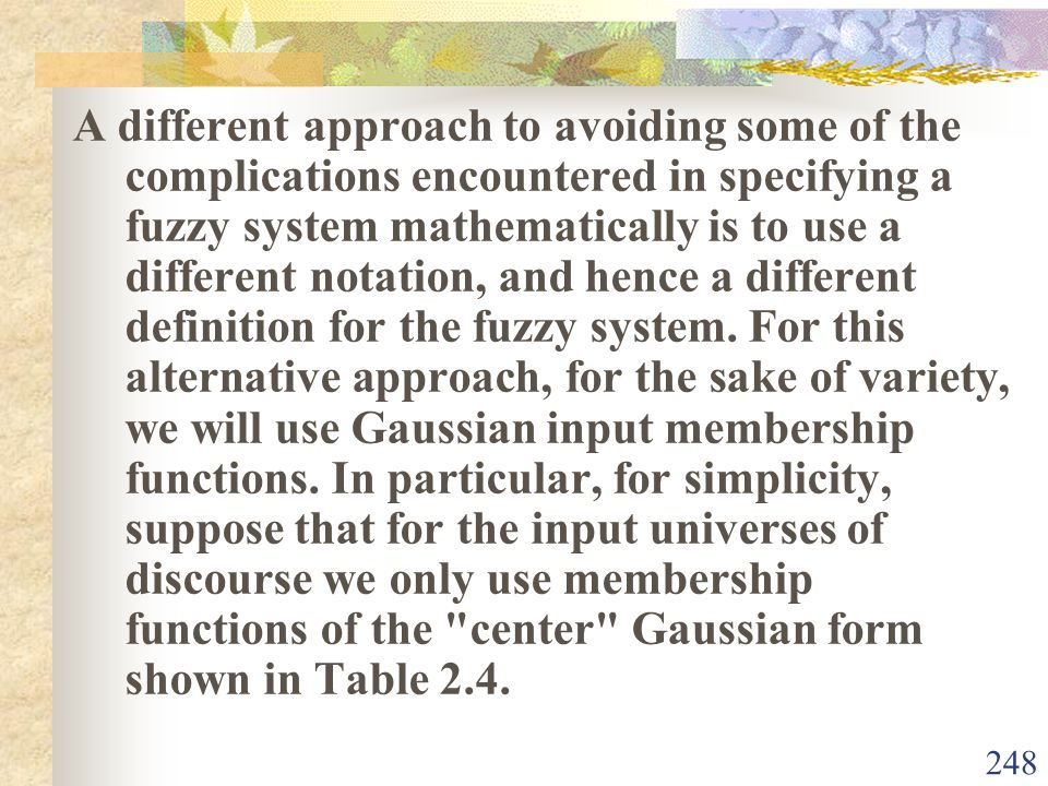 A different approach to avoiding some of the complications encountered in specifying a fuzzy system mathematically is to use a different notation, and hence a different definition for the fuzzy system.