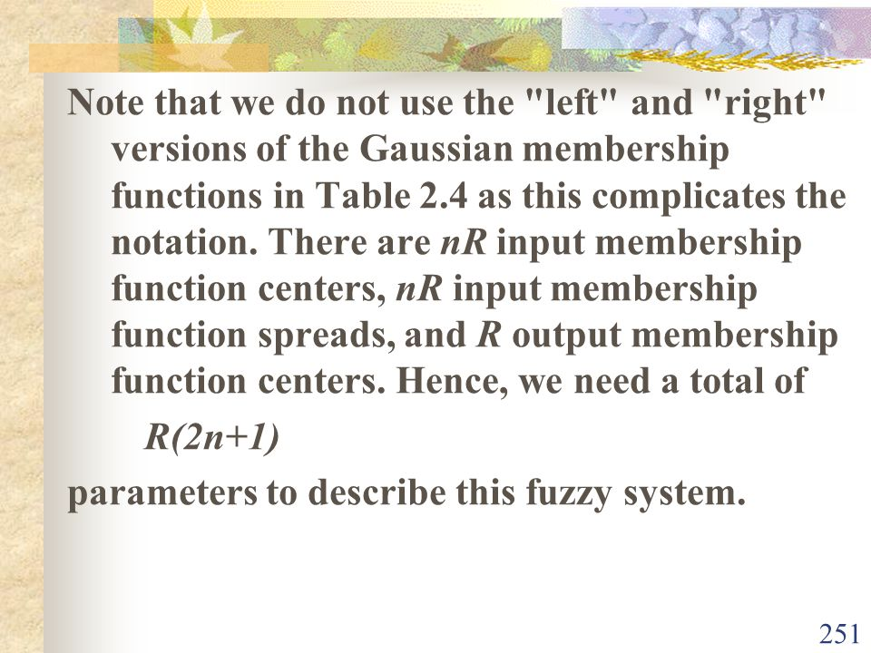 Note that we do not use the left and right versions of the Gaussian membership functions in Table 2.4 as this complicates the notation. There are nR input membership function centers, nR input membership function spreads, and R output membership function centers. Hence, we need a total of
