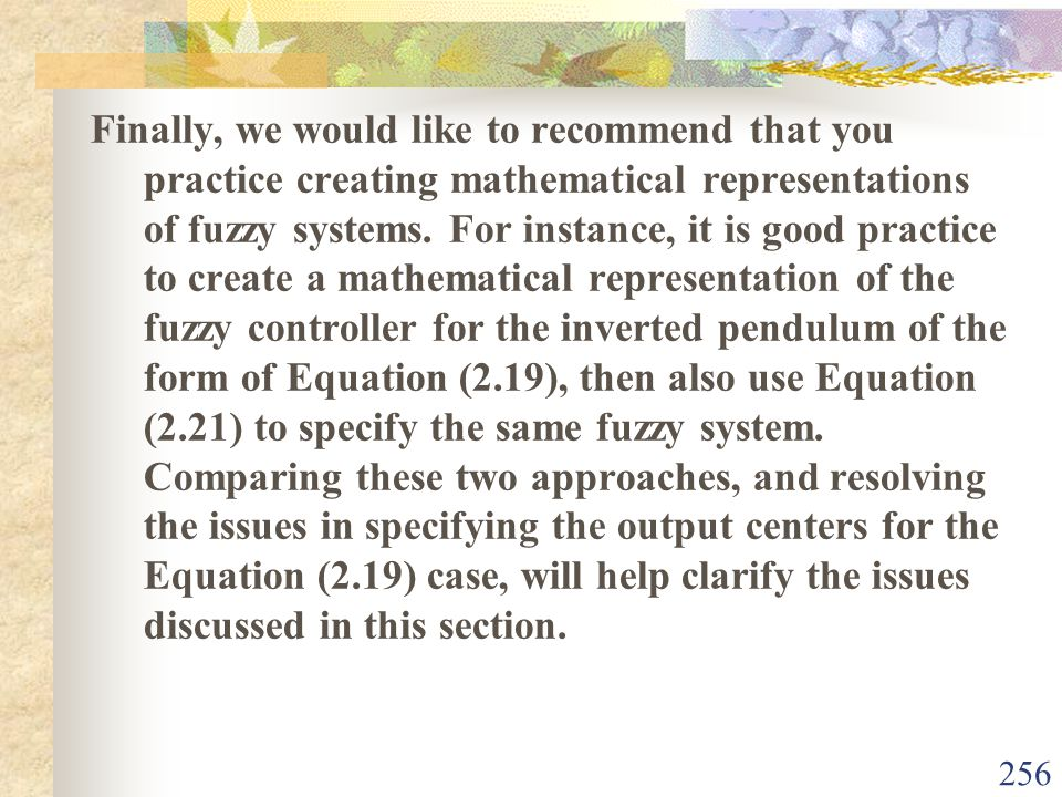 Finally, we would like to recommend that you practice creating mathematical representations of fuzzy systems.