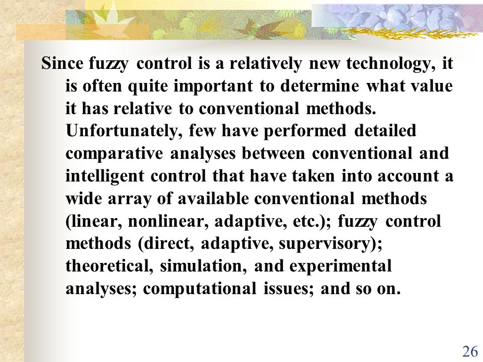 Since fuzzy control is a relatively new technology, it is often quite important to determine what value it has relative to conventional methods.