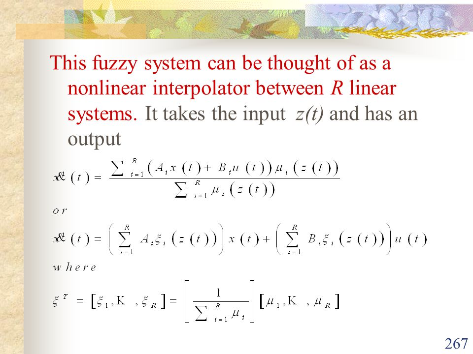 This fuzzy system can be thought of as a nonlinear interpolator between R linear systems.